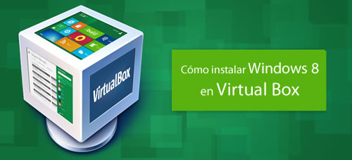Cómo instalar Windows 8 en Virtual Box