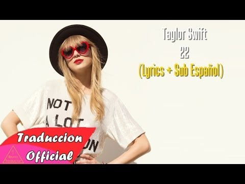 Taylor Swift - 22 + Lyrics (Subtitulada al Español)